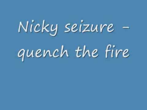 Nicky seizure - quench the fire