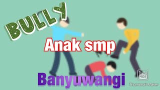 Bully anak smp di banyuwangi
