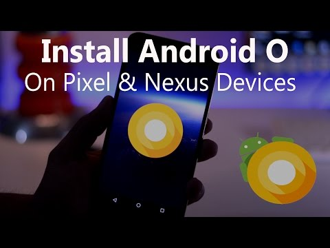 Install Android O On Pixel And Nexus Devices (Step By Step Tutorial)