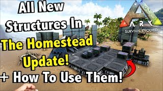 ALL NEW STRUCTURES IN THE HOMESTEAD UPDATE AND HOW TO USE THEM!! || ARK SURVIVAL EVOLVED!