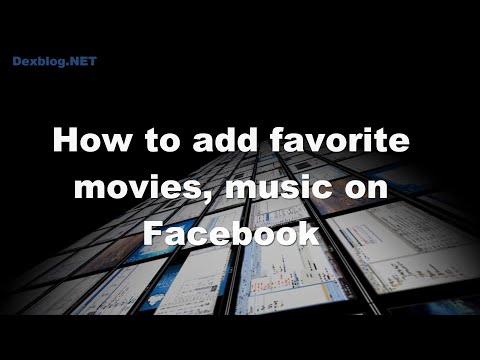 How to add favorite movies, music on Facebook