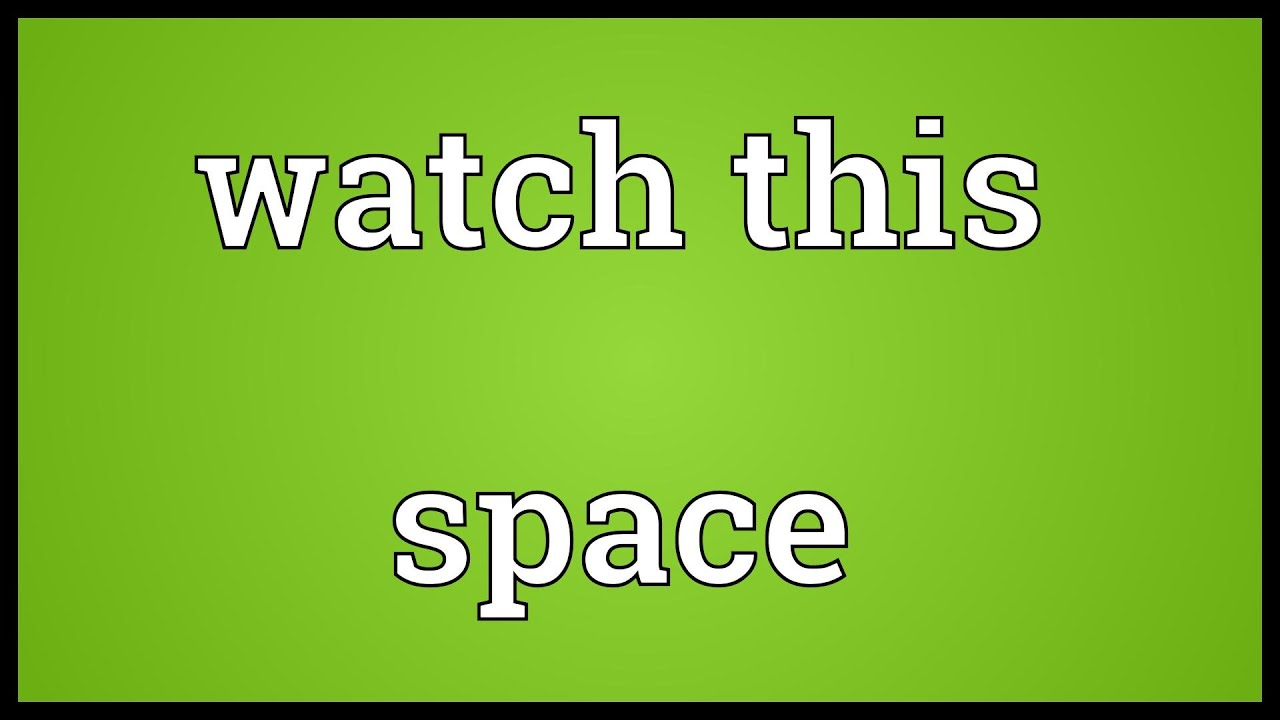 Image result for WATCH THIS SPACE