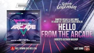 Video Dimitri Vegas & Like Mike vs W&W vs. Adele - Hello From The Arcade (Roberto Guzmán Mashup) download MP3, 3GP, MP4, WEBM, AVI, FLV Agustus 2017