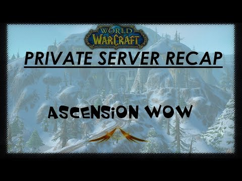 Private Server Recap - Ascension WoW Is It Worth It?