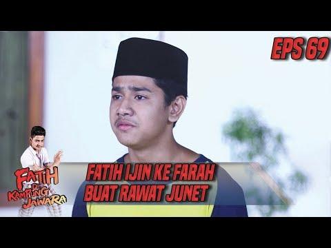 Fatih Ijin ke Farah Buat Rawat Junet Yang Lagi Sakit - Fatih di Kampung Jawara Eps 69