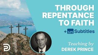 Through Repentance To Faith | Derek Prince