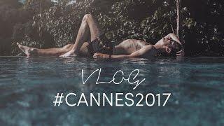 FESTIVAL DE CANNES 2017   Vlog