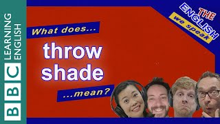 Throw shade: The English We Speak