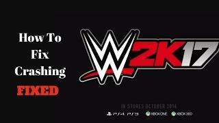 WWE 2K17 - How To Fix Crashing [FIXED]