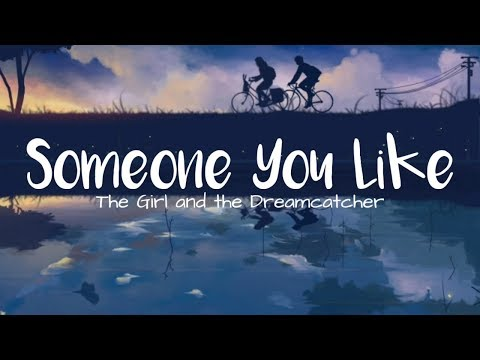 Someone You Like Lyrics - The Girl and the Dreamcatcher
