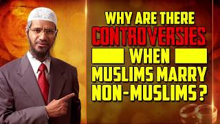 Why are there Controversies when Muslims marry Non-Muslims? - Dr Zakir Naik