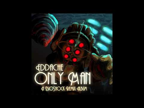 Eddache - Only Man (Entire BioShock Remix Album)