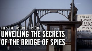 Unveiling the Secrets of the Bridge of Spies