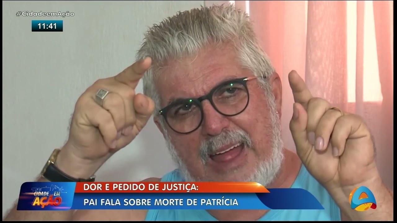 """Pai de Patrícia fala sobre o caso, clama por justiça e desafia suspeito: """"me dê um minuto com ele"""""""