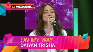 Daiyan Trisha - On My Way | Muzik - Muzik 35 (2020)