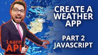 Create A Weather App Using An API (Part 2 Javascript)