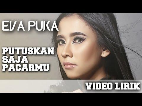 Eva Puka - Putuskan Saja Pacarmu (Video Lirik)