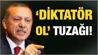 """ERDOĞAN'A """"DİKTATÖR OL"""" TUZAĞI... PERDE ARKASI / ANALİZ"""