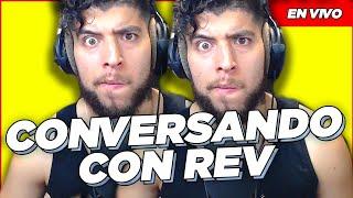 VAMO A CONVERSAR DE LA VIDA COMO TODOS LOS LUNES - CONVERSANDO CON REV #78