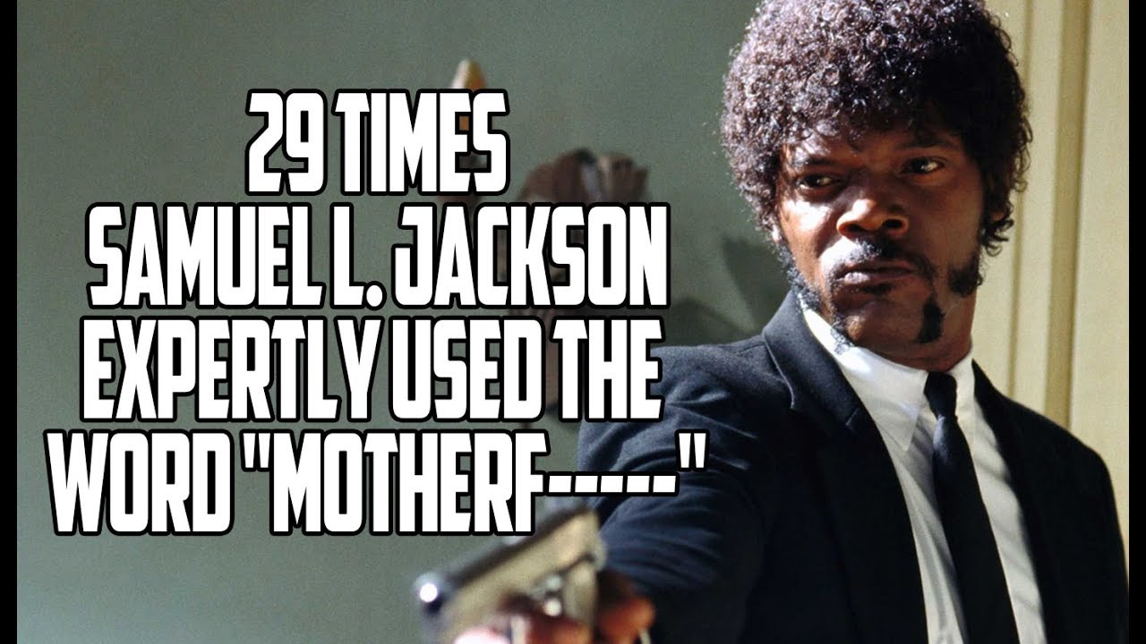 29 Times Samuel L Jackson Expertly Used The Word Motherf