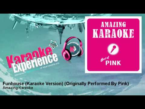 Amazing Karaoke - Funhouse (Karaoke Version) - Originally Performed By Pink