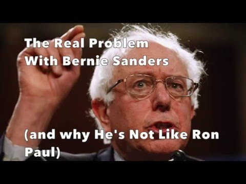 The Problem With Bernie Sanders (and why He's nothing like Ron Paul)