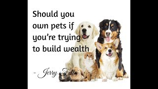 Should you own pets if you're trying to build wealth- Jerry Fetta