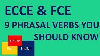 9 PHRASAL VERBS YOU SHOULD KNOW/ ECCE-FCE