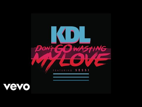 KDL - Don't Go Wasting My Love ft. Sessi