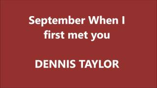 Download Video Dennis Taylor - September When I First Met You MP3 3GP MP4