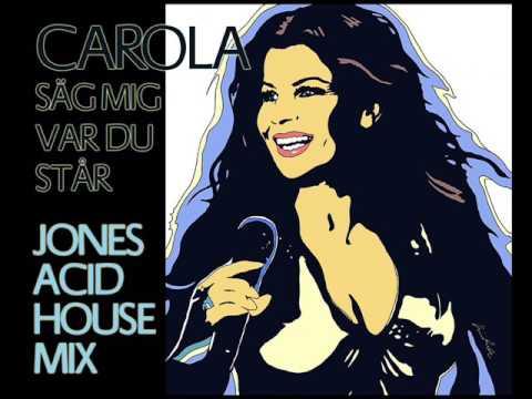 Carola - Säg Mig Var Du Står (Jones Acid House Mix)