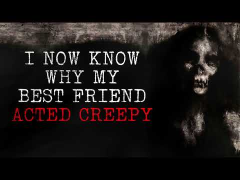 """I Now Know Why My Best Friend Acted Creepy"" Creepypasta"