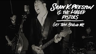 Sean K. Preston & The Loaded Pistols - Get Thee Behind Me (Official Video)