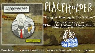 Placeholder - Bright Enough To Shine