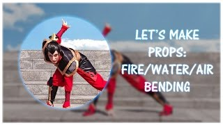 Cosplay Props: Fire/Water/Air Bending!