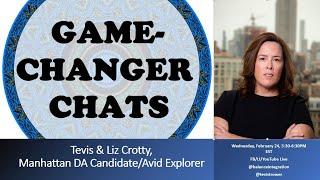 Game-Changer Chat:  Tevis & Liz Crotty, Manhattan DA Candidate/Avid Explorer