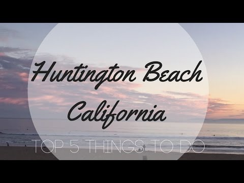 TOP 5 THINGS TO DO IN HUNTINGTON BEACH, CALIFORNIA