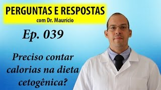 Contar calorias na dieta cetogênica - Perguntas e Respostas com Dr Mauricio Ep 039
