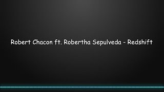 Robert Chacon ft. Robertha Sepulveda - Redshift (Lyrics)