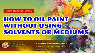 How To Oil Paint Without Using Solvents Or Mediums- Oil Painting Portrait Service