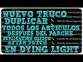 NUEVO TRUCO DUPLICAR  ARTICULOS EN DYING LIGHT DESPUES DEL PARCHE | DUPLICATION GLITCH AFTER PATCH