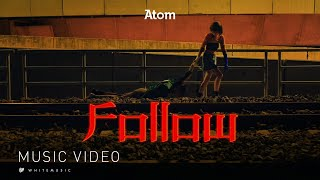 Follow - Atom ชนกันต์ [Official MV]