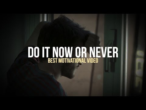 DO IT NOW OR NEVER - Motivational Video