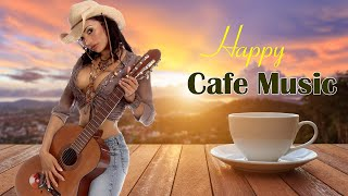 HAPPY CAFE MUSIC ☕Beautiful Latin Chill Out Music - Relaxing Spanish Guitar Music For Study, Wake Up - Latin quiet