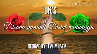 Disini menanti disana menunggu.Uk's.reggae version by fahmi aziz.lyrics