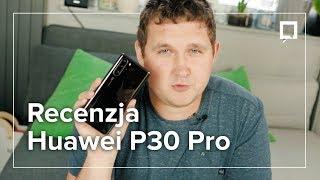 CAŁA PRAWDA o HUAWEI P30 Pro. Nie jest idealny, ale i tak najlepszy