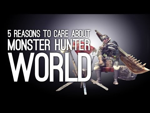 Monster Hunter World: 5 Reasons to Care About Monster Hunter (At Last)