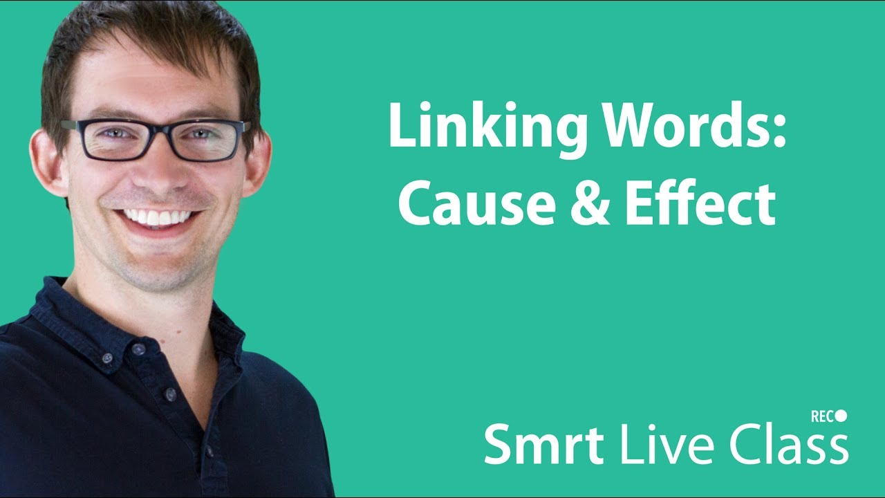 Linking Words: Cause & Effect - Intermediate English with Shaun #58