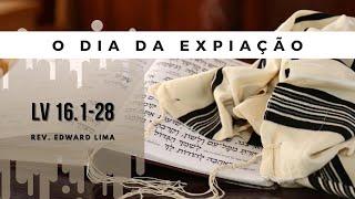 O Dia da Expiação (Lv 16.1-28) | Rev. Edward Lima | 04/abr/2021