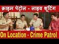 - क्राइम पेट्रोल टीवी सीरियल की शूटिंग |Crime Patrol On Location-Part 1 Filmy Funday # | Joinfilms